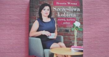Jak być szczęśliwą kobietą? Renata Wrona