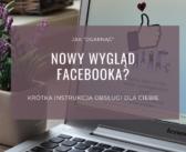 Nowy Facebook – jak go opanować?